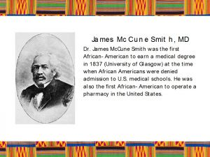 James Mc Cune Smith, M.D. : A Pioneer